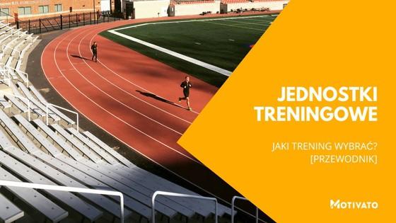 Rodzaje treningów biegowych - jednostki treningowe